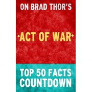 Act of War: A Thriller: Top 50 Facts Countdown - eBook
