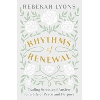 Rhythms of Renewal: Trading Stress and Anxiety for a Life of Peace and Purpose (Hardcover)