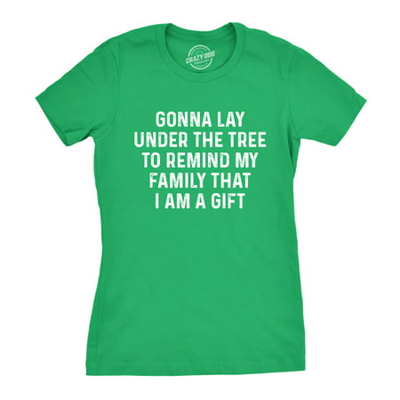 Womens Lay Under The Tree To Remind My Family That I Am A Gift Tshirt Funny Christmas Tee ()
