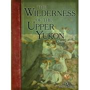 Wilderness of the Upper Yukon - eBook