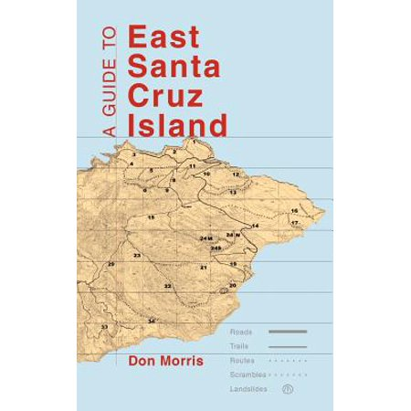 - A Guide to East Santa Cruz Island: Trails, Routes, and What to Bring - Paperback