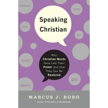 Speaking Christian : Why Christian Words Have Lost Their Meaning and Power - And How They Can Be (Have We Lost The True Meaning Of Christmas)