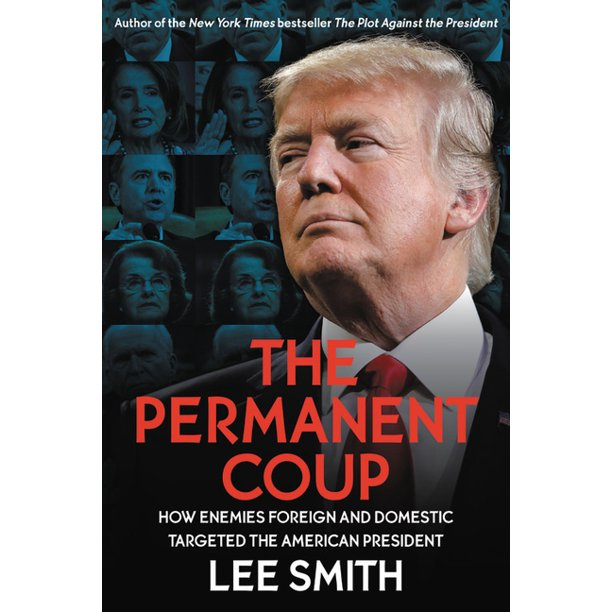 The Permanent Coup : How Enemies Foreign and Domestic Targeted the American President (Hardcover)