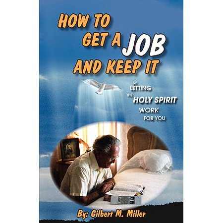 How to Get a Job and Keep It by Letting the Holy Spirit Work for - Spirit Store Jobs