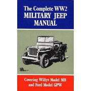 The Complete Ww2 Military Jeep Manual : Covering Willys Model MB and Ford Model Gpw