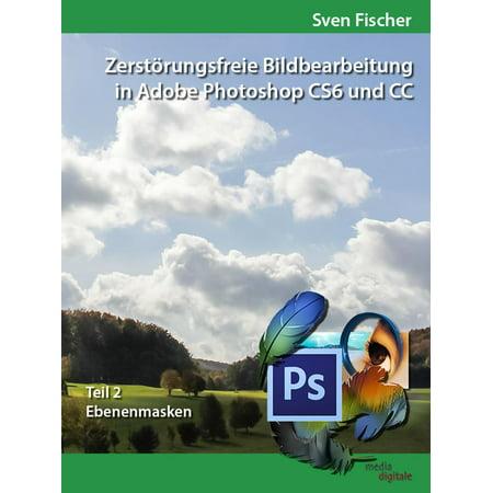 Zerstörungsfreie Bildbearbeitung mit Adobe Photoshop CS6 und CC - Teil 2 - eBook (Cs6 Adobe Photoshop)