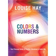 Colors & Numbers : Your Personal Guide to Positive Vibrations in Daily Life