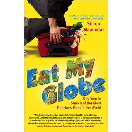 Eat My Globe: One Year in Search of the Most Delicious Food in the