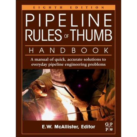 Pipeline Rules Of Thumb Handbook  A Manual Of Quick  Accurate Solutions To Everyday Pipeline Engineering Problems