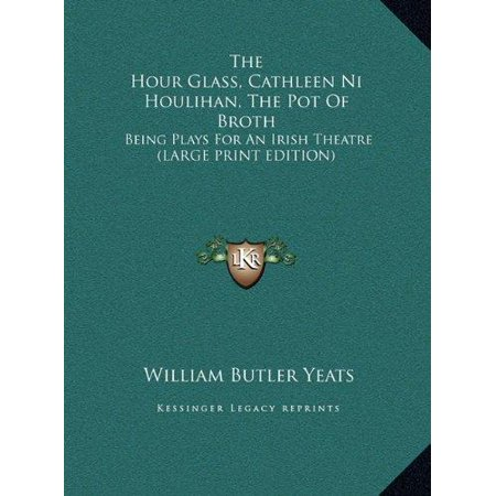 The Hour Glass  Cathleen Ni Houlihan  The Pot Of Broth  Being Plays For An Irish Theatre  Large Print Edition