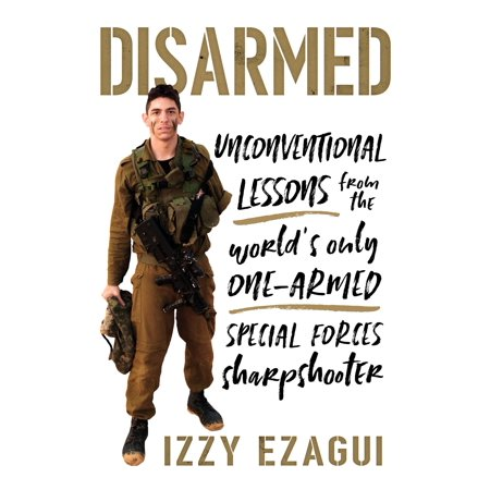 Disarmed : Unconventional Lessons from the World's Only One-Armed Special Forces  (Worlds Best Special Forces)