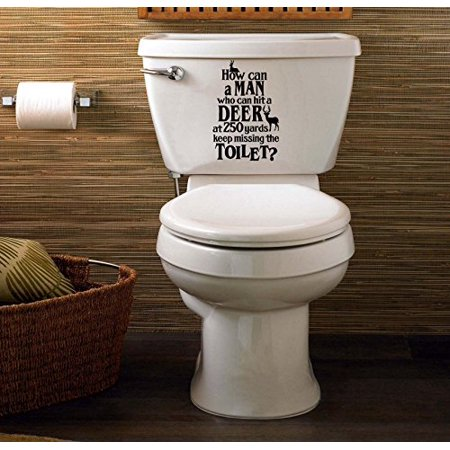 How can a Man who can hit a deer at 250 yards keep missing the Toilet (Funny) ~ Wall or Toilet Sticker 10