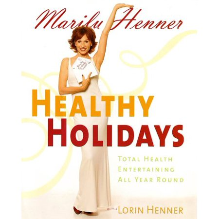 Healthy Holidays : Total Health Entertaining All Year Round