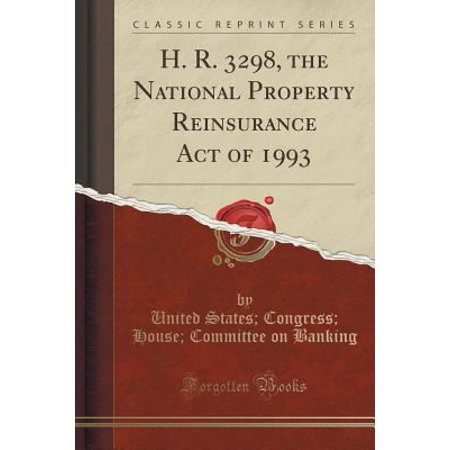 H  R  3298  The National Property Reinsurance Act Of 1993  Classic Reprint