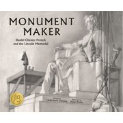 Monument Maker: Daniel Chester French and the Lincoln Memorial - eBook