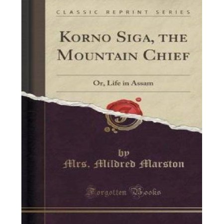 Korno Siga  The Mountain Chief  Or  Life In Assam  Classic Reprint