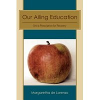Our Ailing Education : And a Prescription for Recovery