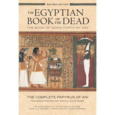 The Egyptian Book of the Dead: The Book of Going Forth by Day : The Complete Papyrus of Ani Featuring Integrated Text and Full-Color Images