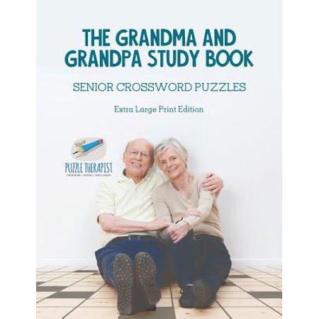 The Grandma and Grandpa Study Book Senior Crossword Puzzles Extra Large Print (Old Timer Senior Citizen Elderly Person Crossword)