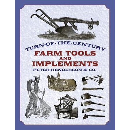 Turn-Of-The-Century Farm Tools and Implements (Turn Ill Into A Tool For Boring Holes)