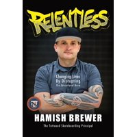 Relentless: Changing Lives by Disrupting the Educational Norm (Paperback)