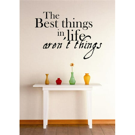 Custom Wall Decal Vinyl Sticker : Best Things In Life Aren't Things Inspirational Quote Peel & Stick Mural 12x18