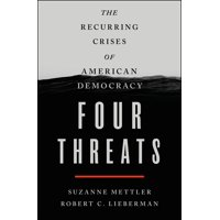 Four Threats : The Recurring Crises of American Democracy