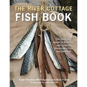 The River Cottage Fish Book : The Definitive Guide to Sourcing and Cooking Sustainable Fish and Shellfish [A Cookbook]