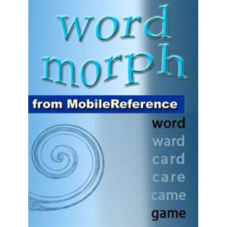 Word Morph Volume 2: Transform The Starting Word One Letter At A Time Until You Spell The Ending Word (Mobi Games) - eBook