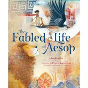 The Fabled Life of Aesop : The extraordinary journey and collected tales of the world's greatest storyteller