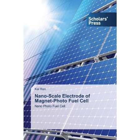 Nano-Scale Electrode of Magnet-Photo Fuel Cell - Walmart com