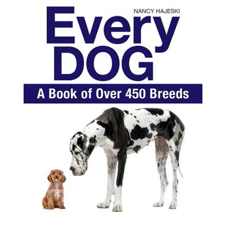Every Dog : A Book of Over 450 Breeds