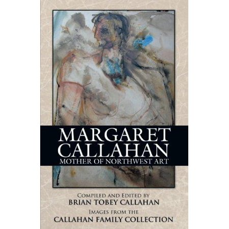 Margaret Callahan  Mother Of Northwest Art