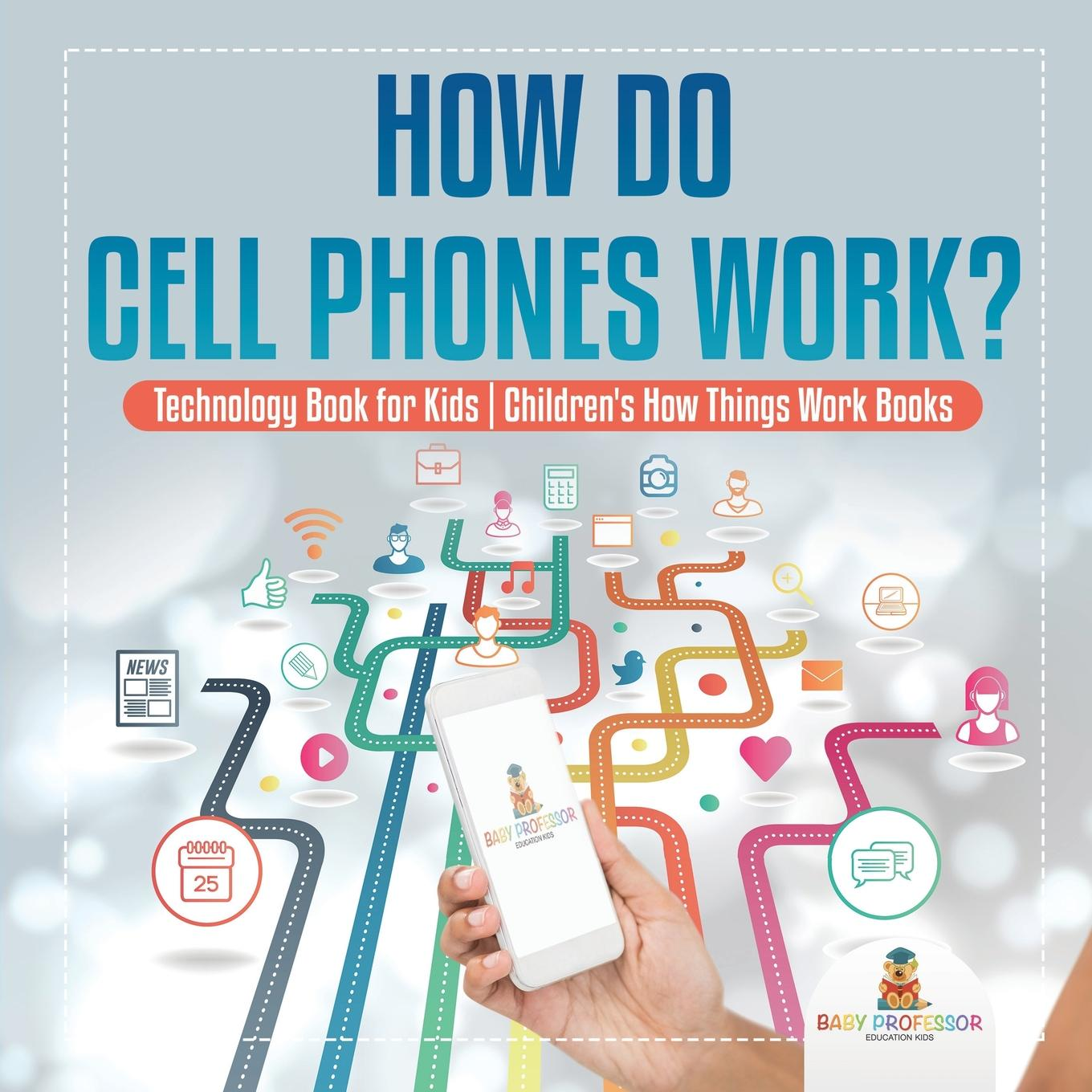 How Do Cell Phones Work? Technology Book for Kids Children's How Things Work Books