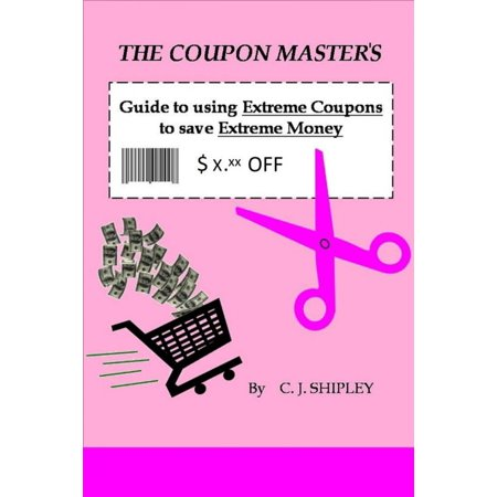 The Coupon Master's Guide to using Extreme Coupons to save Extreme Money - eBook - Save On Crafts Coupon Code
