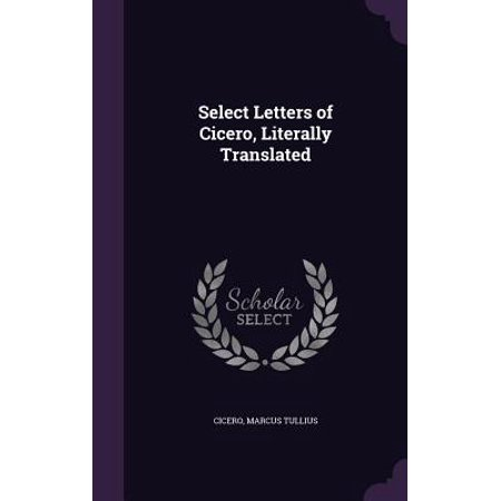 Select Letters of Cicero, Literally Translated