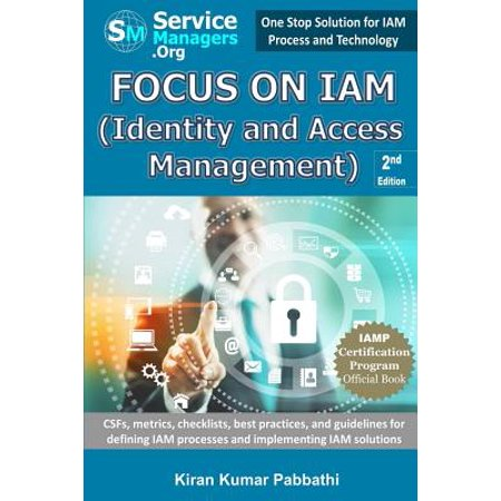 Focus on Iam (Identity and Access Management) : Csfs, Metrics, Checklists, Best Practices, and Guidelines for Defining Iam Processes and Implementing Iam (Identity And Access Management Best Practices)