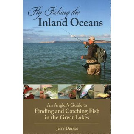 Fly Fishing the Inland Oceans : An Angler's Guide to Finding and Catching Fish in the Great Lakes