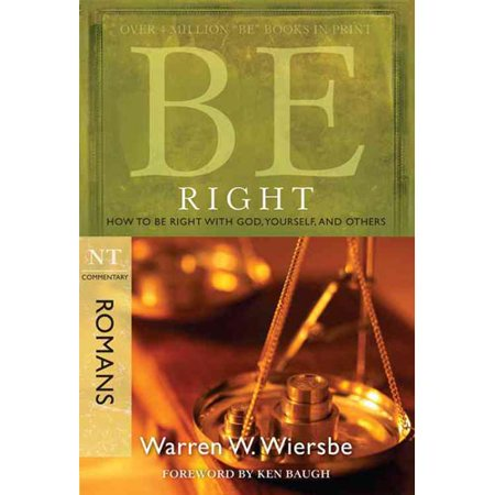 Be Right: How to Be Right With God, Yourself, and Others, Romans by