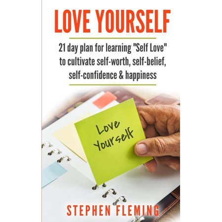 Love Yourself: 21 Day Plan for Learning Self-Love To Cultivate Self-Worth, Self-Belief, Self-Confidence, Happiness (Paperback)