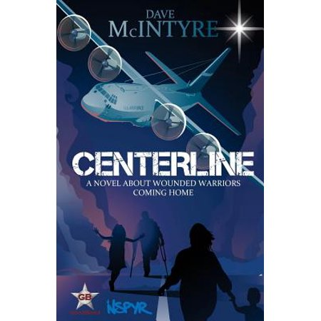 Centerline: A Novel about Wounded Warriors Coming Home by