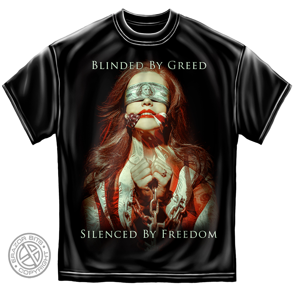 Blinded By Greed Silenced By Freedom T-Shirt by , Black