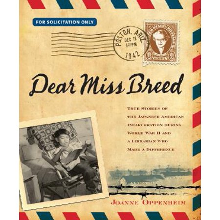 Dear Miss Breed : True Stories of the Japanese American Incarceration During World War II and a Librarian Who Made a (Emperor Of Japan During World War Ii)