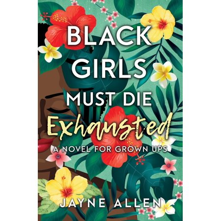 Black Girls Must Die Exhausted: A Novel for Grown Ups (Paperback)