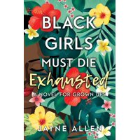 Black Girls Must Die Exhausted: Black Girls Must Die Exhausted: A Novel for Grown Ups (Paperback)