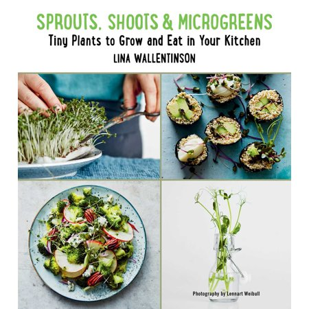 Sprouts, Shoots, and Microgreens : Tiny Plants to Grow and Eat in Your