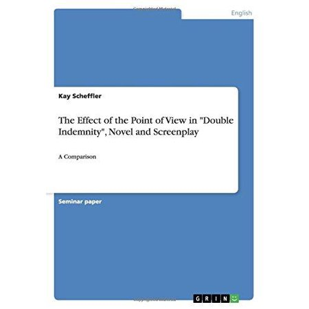 The Effect Of The Point Of View In Double Indemnity  Novel And Screenplay