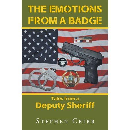 The Emotions from a Badge: Tales from a Deputy Sheriff - eBook ()