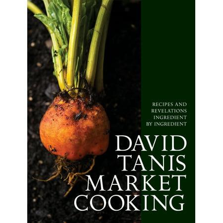 David Tanis Market Cooking : Recipes and Revelations, Ingredient by Ingredient