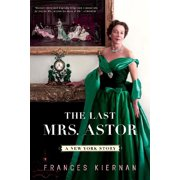 The Last Mrs. Astor : A New York Story